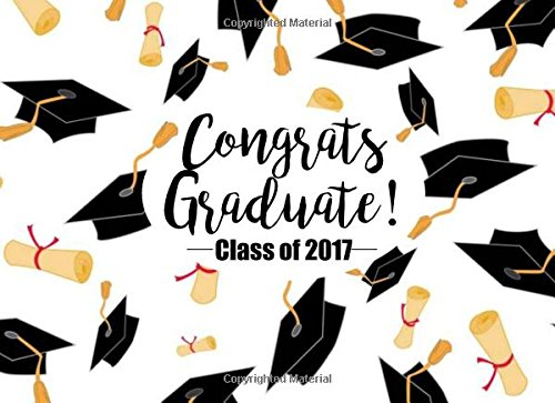 Congrats Graduate! Class of 2017: Graduation Guest Book or Sign In Book: Perfect Autograph Book or Message Book for Graduation Party (Graduation Guest Books) (Volume 1) (Autograph Perfect)