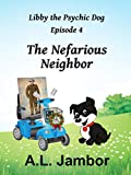 The Nefarious Neighbor (Libby the Psychic Dog Book 4)