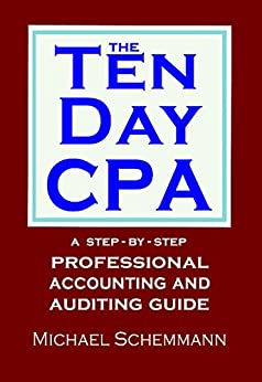 The Ten Day CPA: A Step-by-Step Professional Accounting and  Auditing Guide (English Edition) de [Schemmann, Michael]