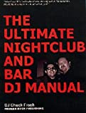 The Ultimate Nightclub and Bar DJ Manual, Graudins, Charles and Fresh, Chuck, 1929554001