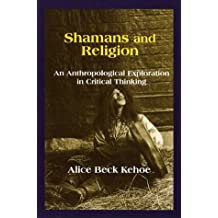 Shamans and Religion: An Anthropological Exploration in Critical Thinking