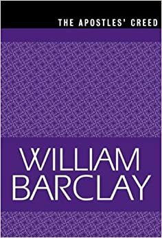 The Apostles' Creed (The William Barclay Library): William Barclay ...