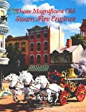Those Magnificent Old Steam Fire Engines, W. Fred Conway, 0925165190