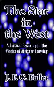 aleister critical crowley essay in star upon west works Abebookscom: the star in the west: a critical essay upon the works of aleister crowley: signed limited edition copy #44 of 100 numbered copies, signed by aleister.