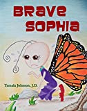 Brave Sophia: A Children's Book About Bravery And Courage