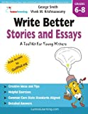 Write Better Stories and Essays: Topics and Techniques to Improve Writing Skills for Students in Grades 6 - 8, George Smith and Vivek Krishnaswamy, 1479142573