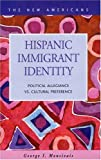 Hispanic Immigrant Identity : Political Allegiance vs. Cultural Preference, Monsivais, George I., 1593320655