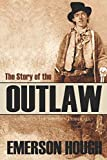 img - for The Story of the Outlaw: A Study of the Western Desperado (Annotated) book / textbook / text book