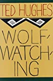 Wolfwatching, Ted Hughes, 0374523258