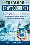 img - for The New Age of Cryptocurrency: Bitcoin and Cryptocurrency Technologies for Beginners. Everything a Beginner, Like You, Needs to Know About Cryptocurrency (Blockchain, Ethereum, Investing, Mining) book / textbook / text book
