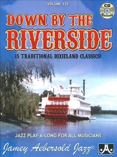 By Jamey Aebersold Play-A-Long Series, Vol. 133, Down By The Riverside: 15 Traditional Dixieland Classics! (Book & CD S [Paperback] PDF