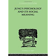 Jung's Psychology and its Social Meaning: An introductory statement of C G Jung's psychological theories and a first interpretation of their significance for the social sciences