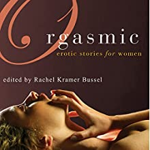 Orgasmic: Erotica for Women Audiobook by Rachel Kramer Bussel (Editor), Lolita Lopez, Donna George Storey, Elizabeth Coldwell, Jacqueline Applebee Narrated by Lucy Malone