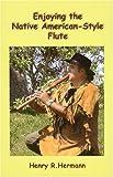 Enjoying the Native American-Style Flute, Henry R. Hermann, 0879612711