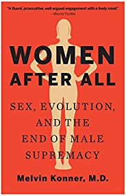Women After All: Sex, Evolution, and the End of Male Supremacy (English Edition)