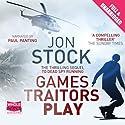 Games Traitors Play Hörbuch von Jon Stock Gesprochen von: Paul Panting