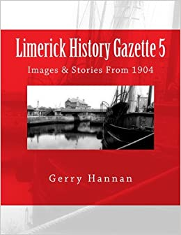 Limerick History Gazette 5: Images & Stories From 1904