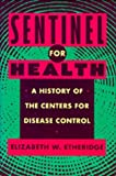img - for Sentinel for Health: A History of the Centers for Disease Control by Elizabeth W. Etheridge (1992-02-20) book / textbook / text book