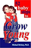 52 Baby Steps to Grow Young, Michael Brickey, 097015559X
