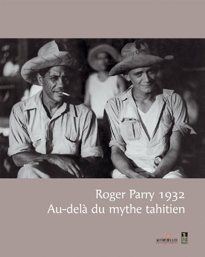 Roger Parry, 1932 - Au-delà du mythe tahitien