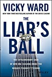 img - for The Liar's Ball: The Extraordinary Saga of How One Building Broke the World's Toughest Tycoons book / textbook / text book