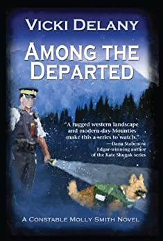 Among the Departed: A Constable Molly Smith Mystery (Constable Molly Smith Series Book 5) by [Delany, Vicki]