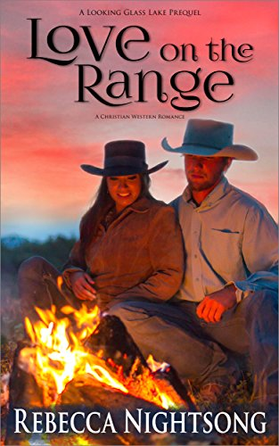 Love on the Range: A Christian Western Romance (Looking Glass Lake Series Book 0) by [Nightsong, Rebecca]
