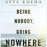 Being Nobody Going Nowhere: Meditations on the Buddhist Path | Ayya Khema