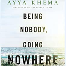 Being Nobody Going Nowhere: Meditations on the Buddhist Path Audiobook by Ayya Khema Narrated by Claire Slemmer, Fajer Al-Kaisi
