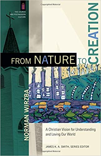 Téléchargement gratuit de livres en ligneFrom Nature to Creation: A Christian Vision for Understanding and Loving Our World (The Church and Postmodern Culture) ePub by Norman Wirzba