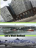 Let's Visit Belfast
