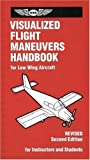 img - for Visualized Flight Maneuvers Handbook: For Low-Wing Aircraft, Revised Second Edition book / textbook / text book