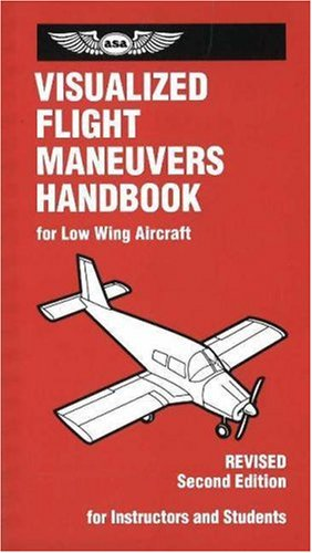 Visualized Flight Maneuvers Handbook: For Low-Wing Aircraft, Revised Second Edition -