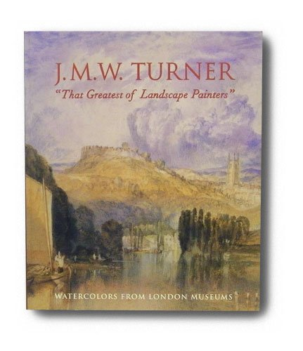 William Watercolor Turner (J.M.W. Turner, That Greatest of Landscape Painters: Watercolors from London Museums)