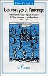 Les voyages et l'ancrage: Représentation de l'espace insulaire à l'Age classique et aux Lumières (1615-1797) par Fougère