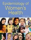 Epidemiology of Women's Health, Ruby T. Senie, 0763769851