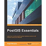 PostGIS Essentials: Learn How to Build Powerful Spatial Database Solutions With Postgis Quickly and Efficiently