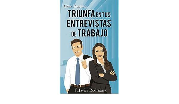 Amazon.com: Guía Práctica: Triunfa en tus entrevistas de trabajo (Spanish Edition) eBook: F. Javier Rodríguez: Kindle Store