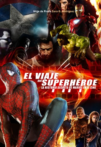 Descargar Libro El Viaje Del Super Héroe: La Historia Secreta De Marvel En El Cine Iñigo De Prada
