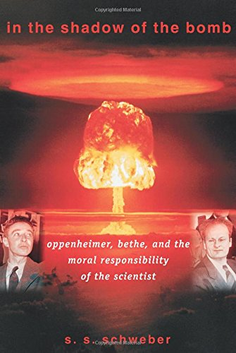 In the Shadow of the Bomb: Oppenheimer, Bethe, and the Moral Responsibility of the Scientist (Princeton Series in Physics)