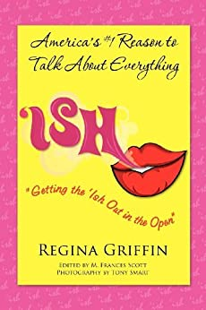 Ish - Getting the Ish Out in the Open (Volume 1) by [Griffin, Regina]