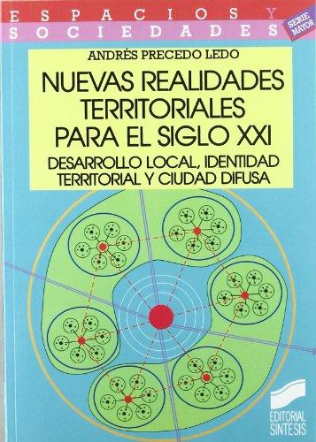 Descargar Libro Nuevas Realidades Territoriales Para El Siglo Xxi: Desarrollo Local, Identidad Territorial Y Ciudad Difusa Andrés Precedo Ledo