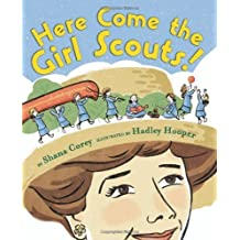 Here Come the Girl Scouts!: The Amazing All-True Story of Juliette 'Daisy' Gordon Low and Her Great Adventure by Corey, Shana [2012]