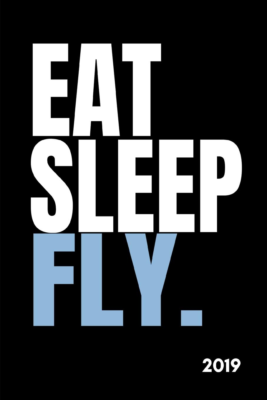 Eat Sleep Fly 2019: Unique Pilot and Aviation Lover's Diary