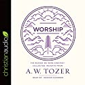 Worship: The Reason We Were Created - Collected Insights from A. W. Tozer Audiobook by A. W. Tozer Narrated by Grover Gardner