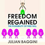 Freedom Regained: The Possibility of Free Will   Julian Baggini