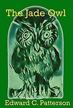 The Jade Owl (The Jade Owl Legacy Book 1) by [Patterson, Edward C.]