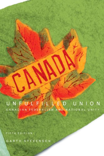 Unfulfilled Union: Canadian Federalism and National Unity, Fifth Edition