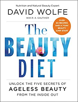 The Beauty Diet: Unlock the Five Secrets of Ageless Beauty from the Inside Out by [Wolfe, David]