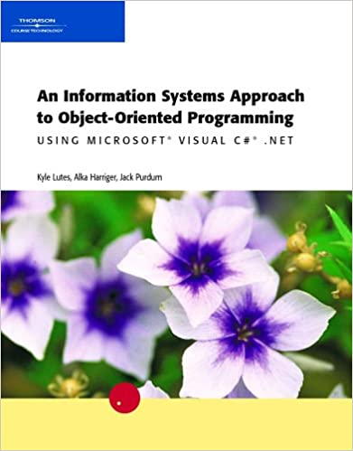 An Information Systems Approach to Object-Oriented Programming Using Microsoft Visual C# .NET